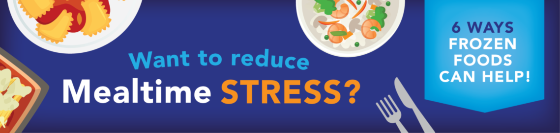6 Ways Frozen Foods Can Help Reduce Mealtime Stress image